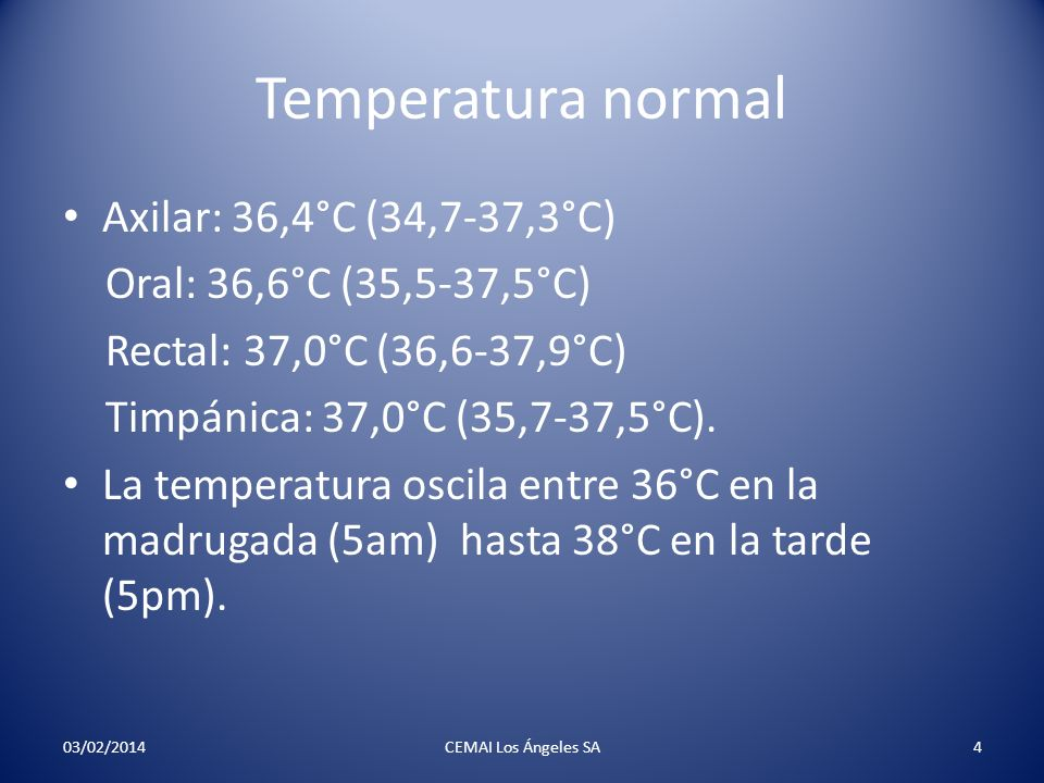 Temperatura normal Axilar: 36,4°C (34,7-37,3°C)