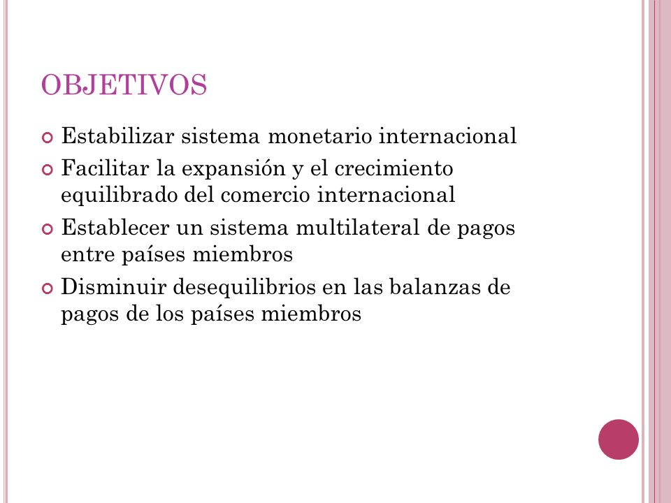 OBJETIVOS Estabilizar sistema monetario internacional