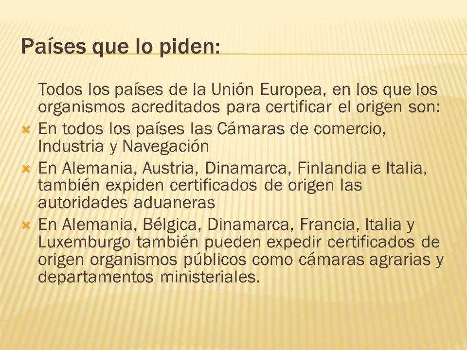 Países que lo piden: Todos los países de la Unión Europea, en los que los organismos acreditados para certificar el origen son: