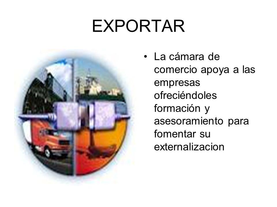 EXPORTARLa cámara de comercio apoya a las empresas ofreciéndoles formación y asesoramiento para fomentar su externalizacion.