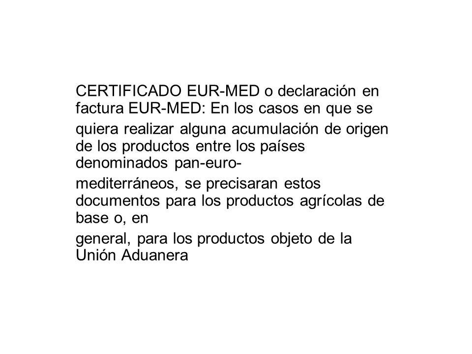 CERTIFICADO EUR-MED o declaración en factura EUR-MED: En los casos en que se