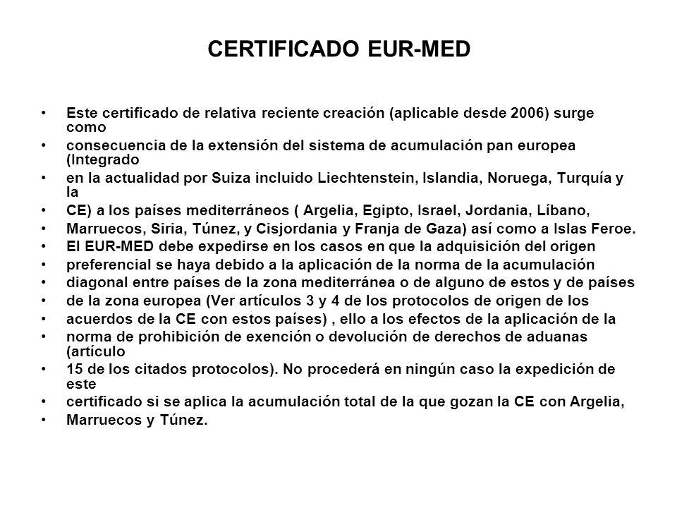 CERTIFICADO EUR-MED Este certificado de relativa reciente creación (aplicable desde 2006) surge como.