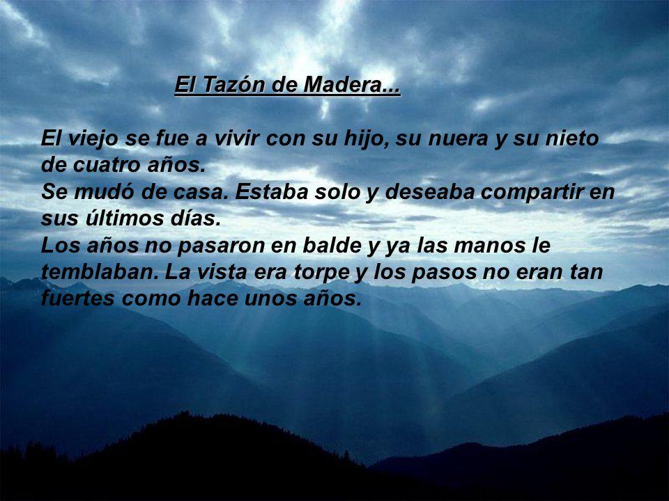 El Tazón de Madera... El viejo se fue a vivir con su hijo, su nuera y su nieto de cuatro años.