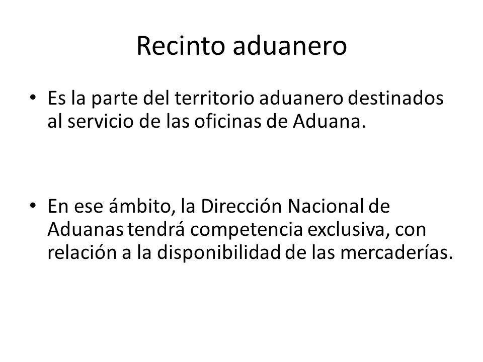 Recinto aduanero Es la parte del territorio aduanero destinados al servicio de las oficinas de Aduana.