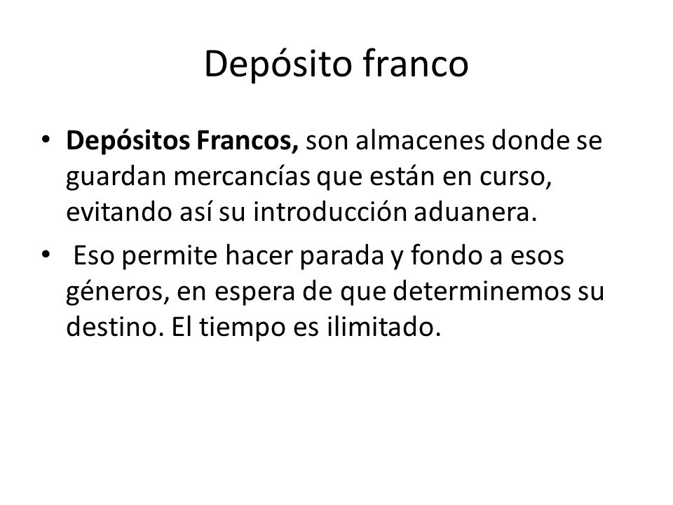Depósito francoDepósitos Francos, son almacenes donde se guardan mercancías que están en curso, evitando así su introducción aduanera.