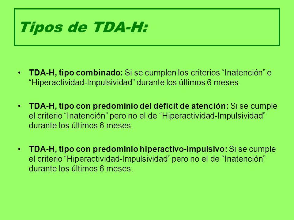 Tipos de TDA-H: TDA-H, tipo combinado: Si se cumplen los criterios Inatención e Hiperactividad-Impulsividad durante los últimos 6 meses.