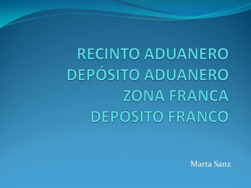 RECINTO ADUANERO DEPÓSITO ADUANERO ZONA FRANCA DEPÓSITO FRANCO