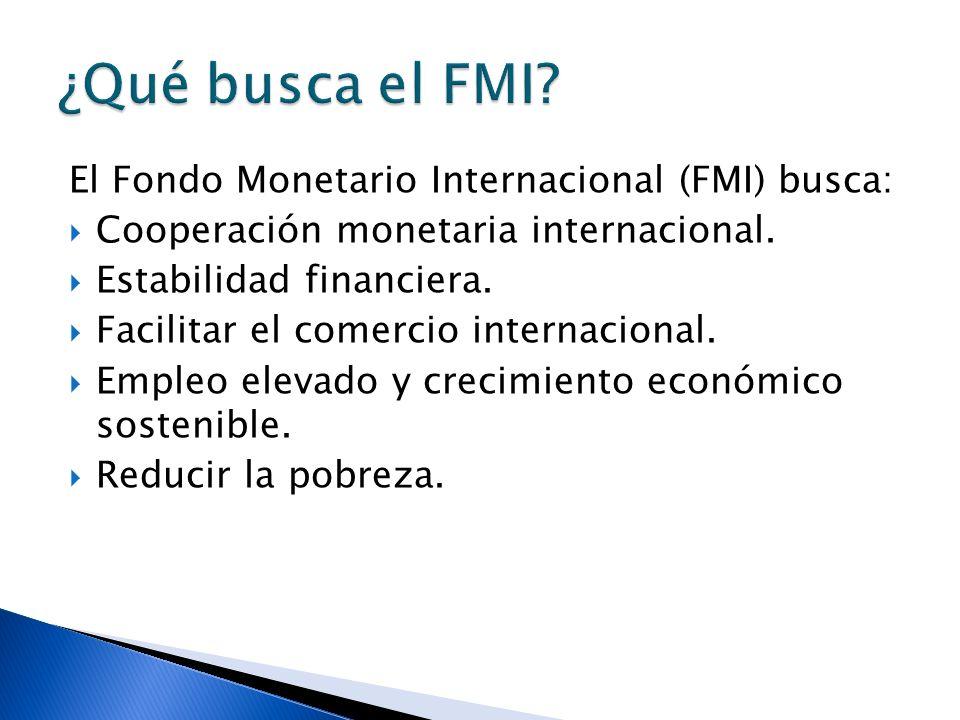¿Qué busca el FMI El Fondo Monetario Internacional (FMI) busca: