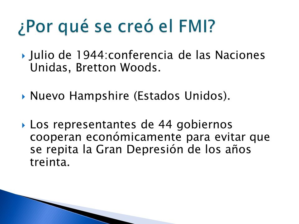 ¿Por qué se creó el FMI Julio de 1944:conferencia de las Naciones Unidas, Bretton Woods. Nuevo Hampshire (Estados Unidos).