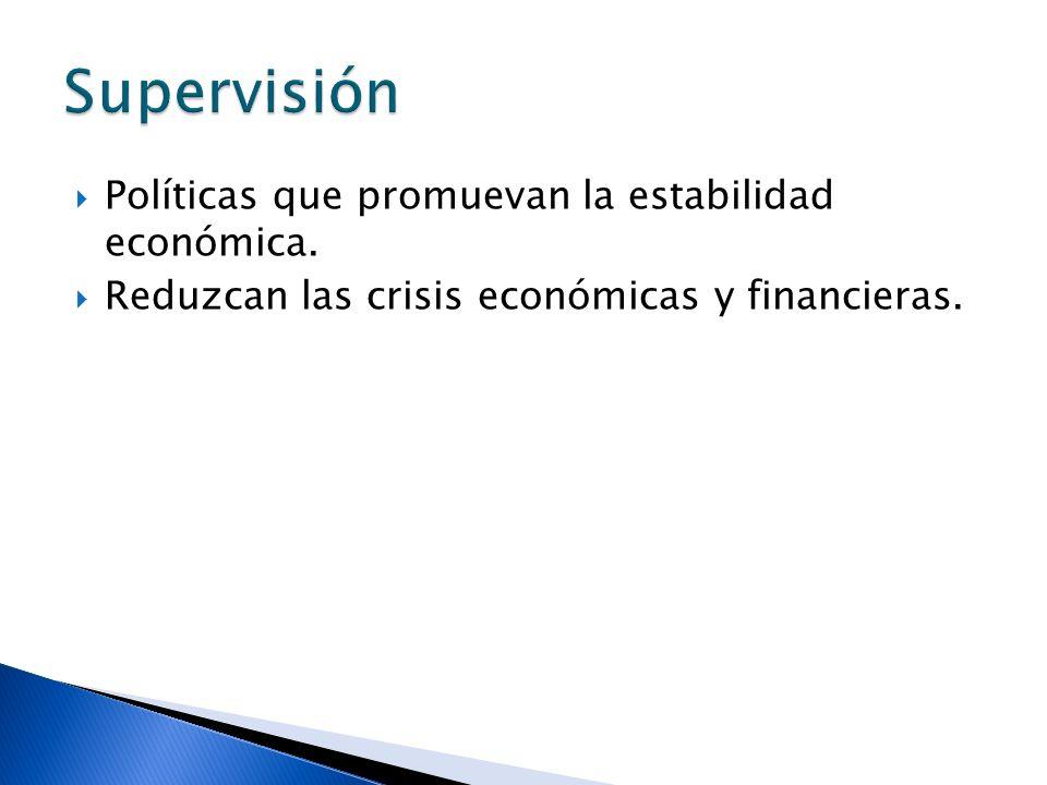 Supervisión Políticas que promuevan la estabilidad económica.