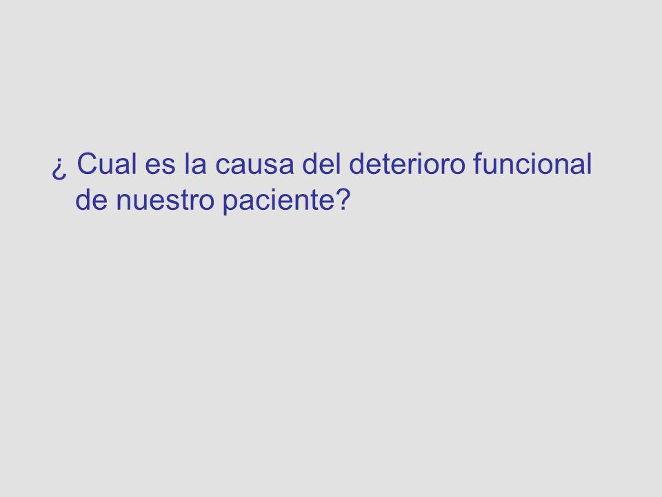 ¿ Cual es la causa del deterioro funcional de nuestro paciente
