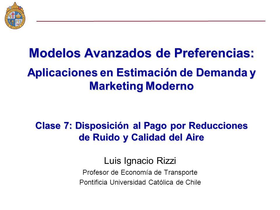 Modelos Avanzados de Preferencias: Aplicaciones en Estimación de Demanda y Marketing Moderno Clase 7: Disposición al Pago por Reducciones de Ruido y Calidad del Aire