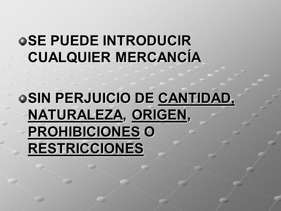 SE PUEDE INTRODUCIR CUALQUIER MERCANCÍA