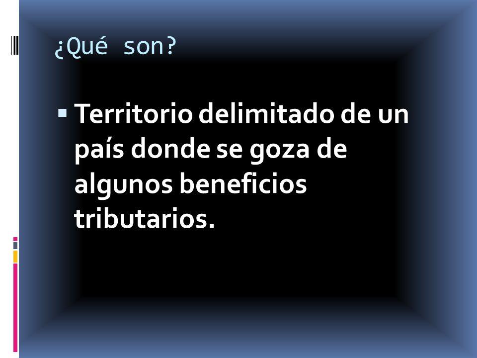 ¿Qué son Territorio delimitado de un país donde se goza de algunos beneficios tributarios.