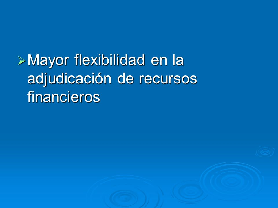 Mayor flexibilidad en la adjudicación de recursos financieros
