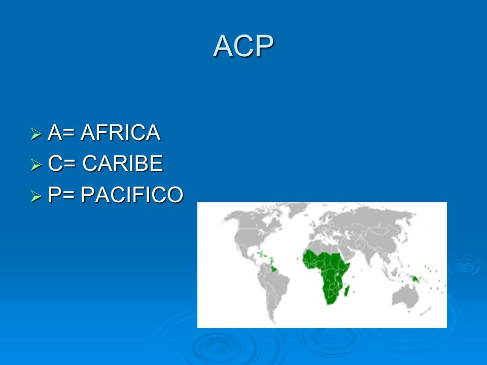 ACP A= AFRICA C= CARIBE P= PACIFICO
