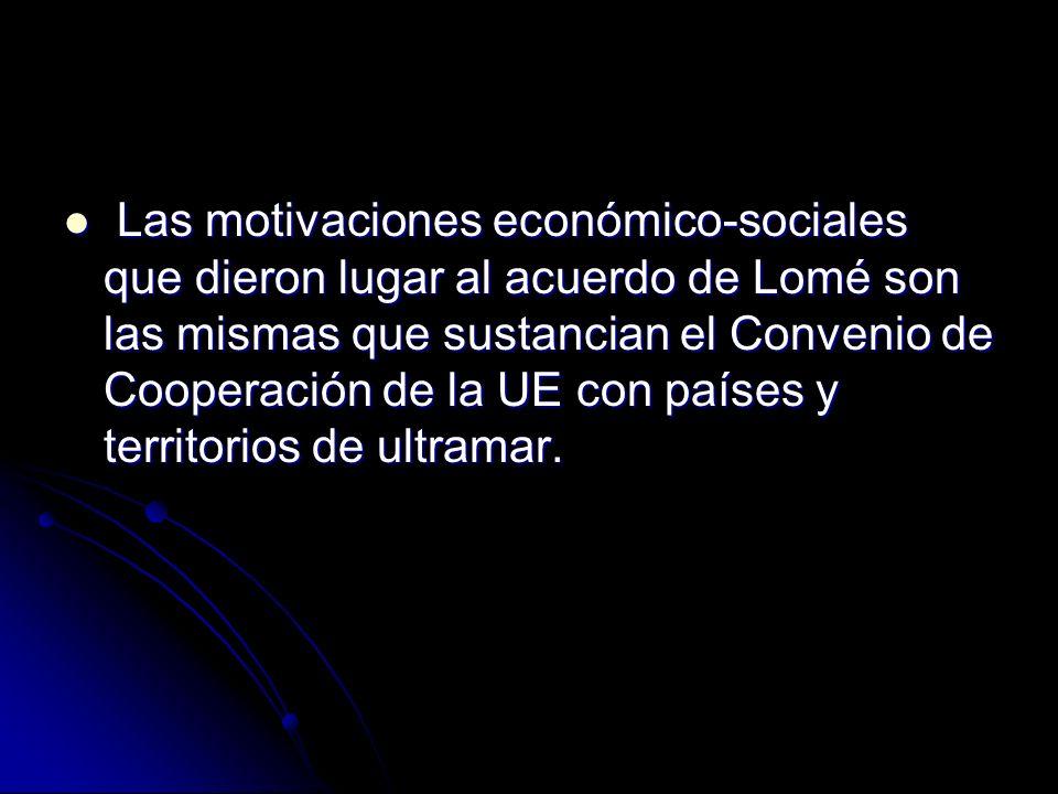 Las motivaciones económico-sociales que dieron lugar al acuerdo de Lomé son las mismas que sustancian el Convenio de Cooperación de la UE con países y territorios de ultramar.