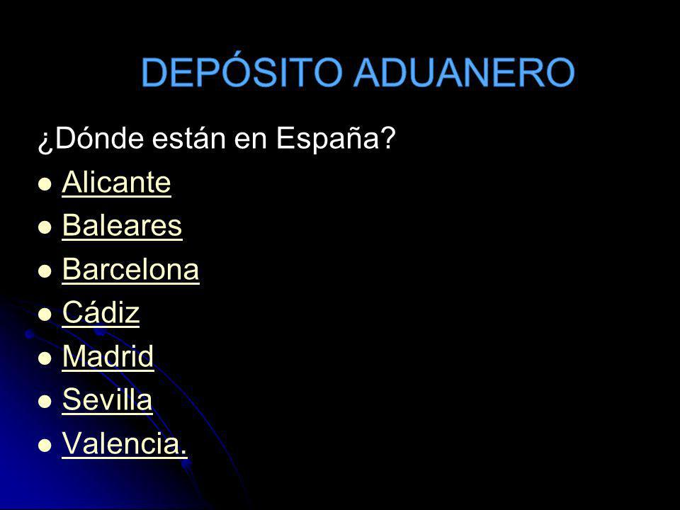 DEPÓSITO ADUANERO ¿Dónde están en España Alicante Baleares Barcelona