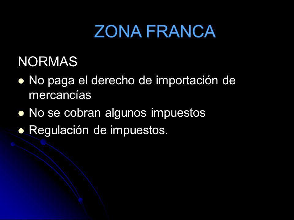 ZONA FRANCA NORMAS No paga el derecho de importación de mercancías