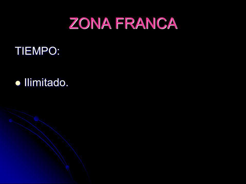 ZONA FRANCA TIEMPO: Ilimitado.