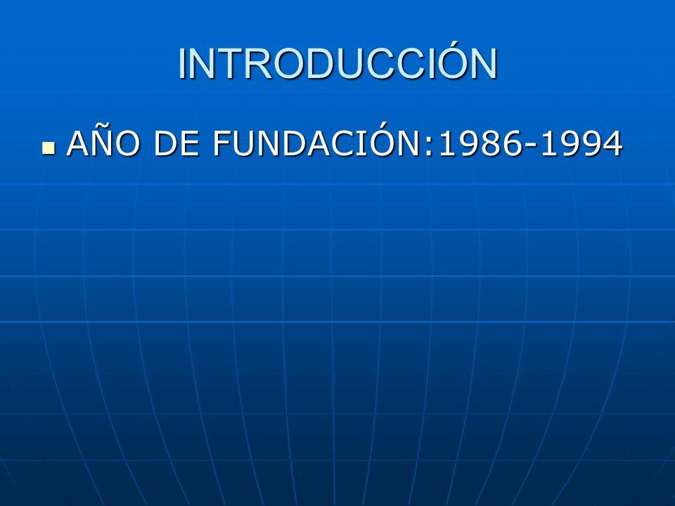 INTRODUCCIÓN AÑO DE FUNDACIÓN:1986-1994