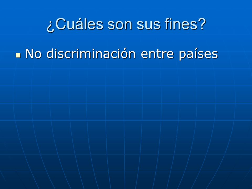 ¿Cuáles son sus fines No discriminación entre países