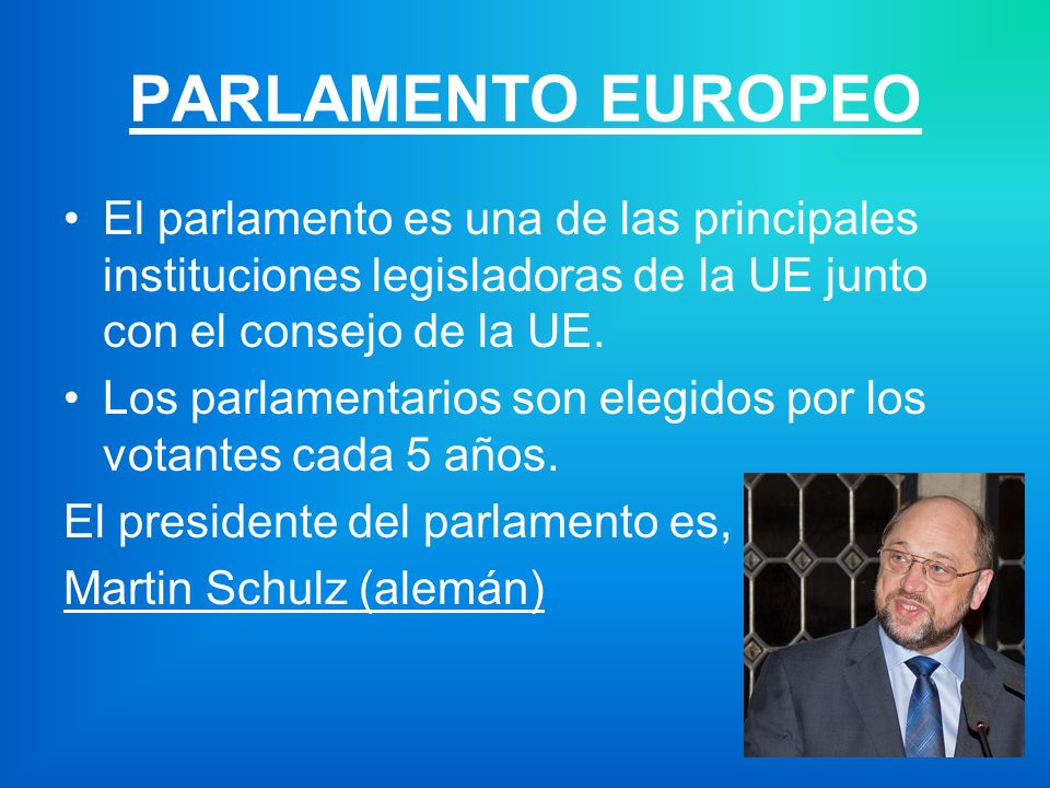 PARLAMENTO EUROPEO El parlamento es una de las principales instituciones legisladoras de la UE junto con el consejo de la UE.