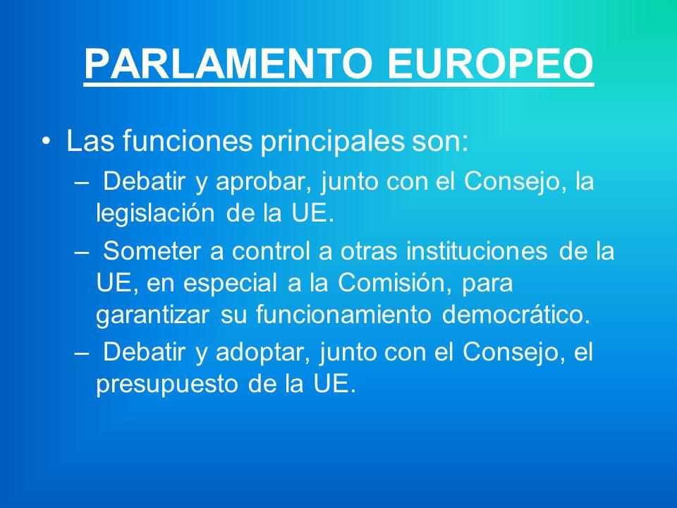 PARLAMENTO EUROPEO Las funciones principales son: