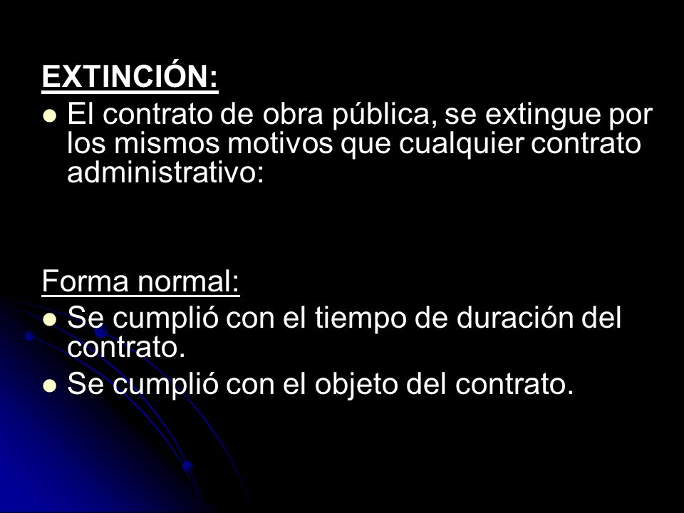 EXTINCIÓN:El contrato de obra pública, se extingue por los mismos motivos que cualquier contrato administrativo:
