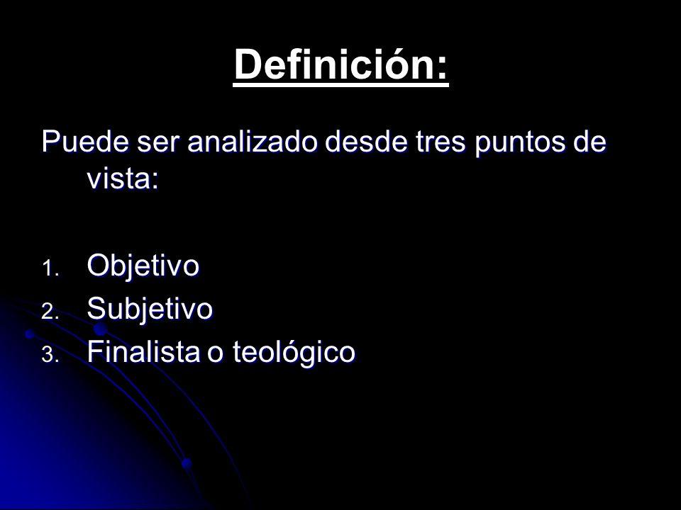 Definición: Puede ser analizado desde tres puntos de vista: Objetivo