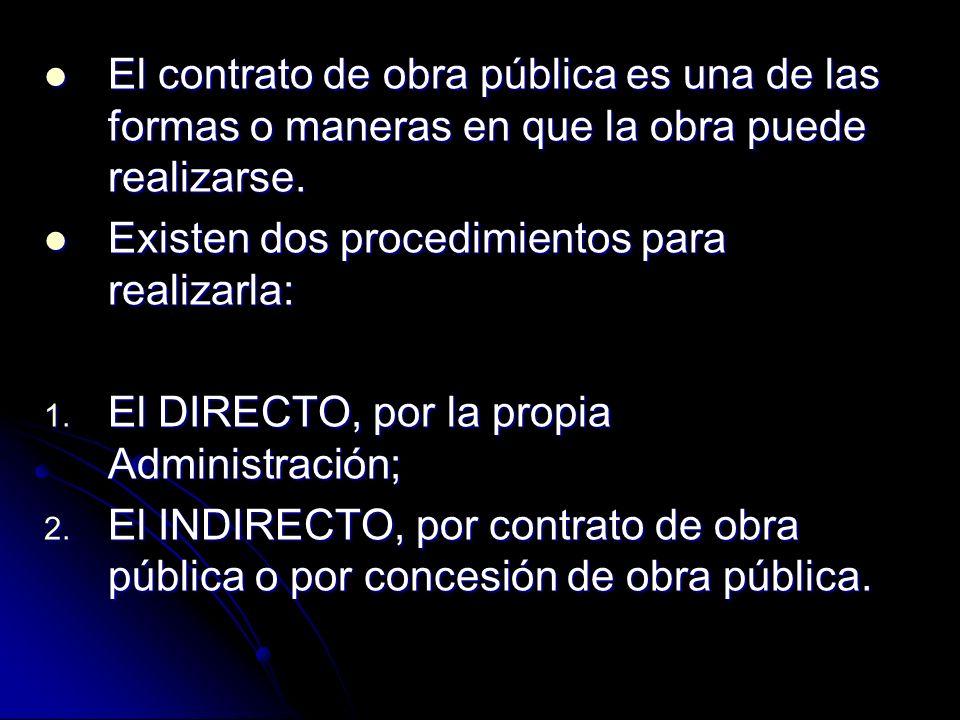 El contrato de obra pública es una de las formas o maneras en que la obra puede realizarse.