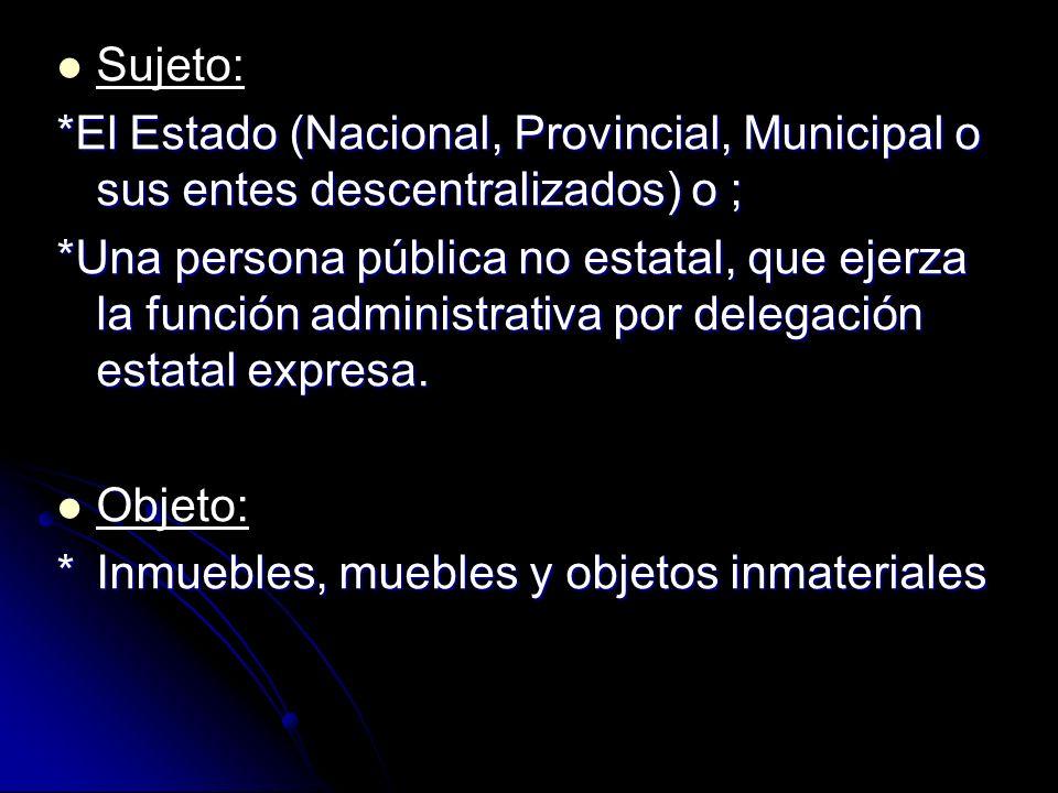 Sujeto:*El Estado (Nacional, Provincial, Municipal o sus entes descentralizados) o ;