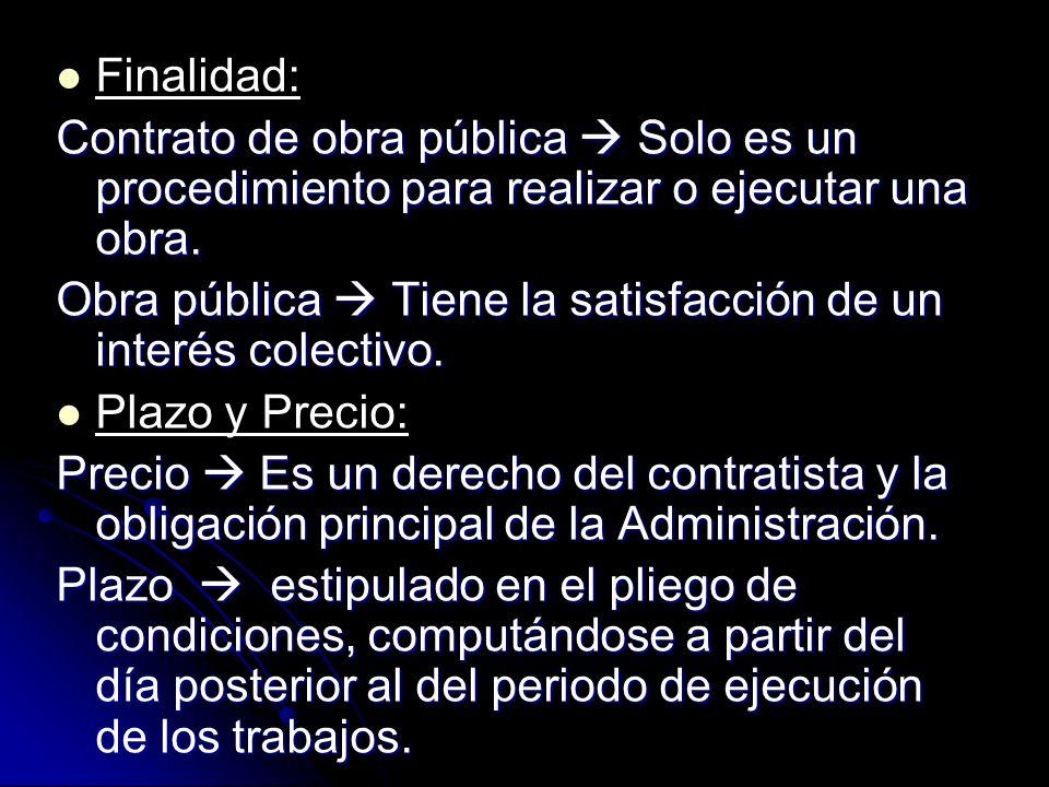 Finalidad:Contrato de obra pública  Solo es un procedimiento para realizar o ejecutar una obra.