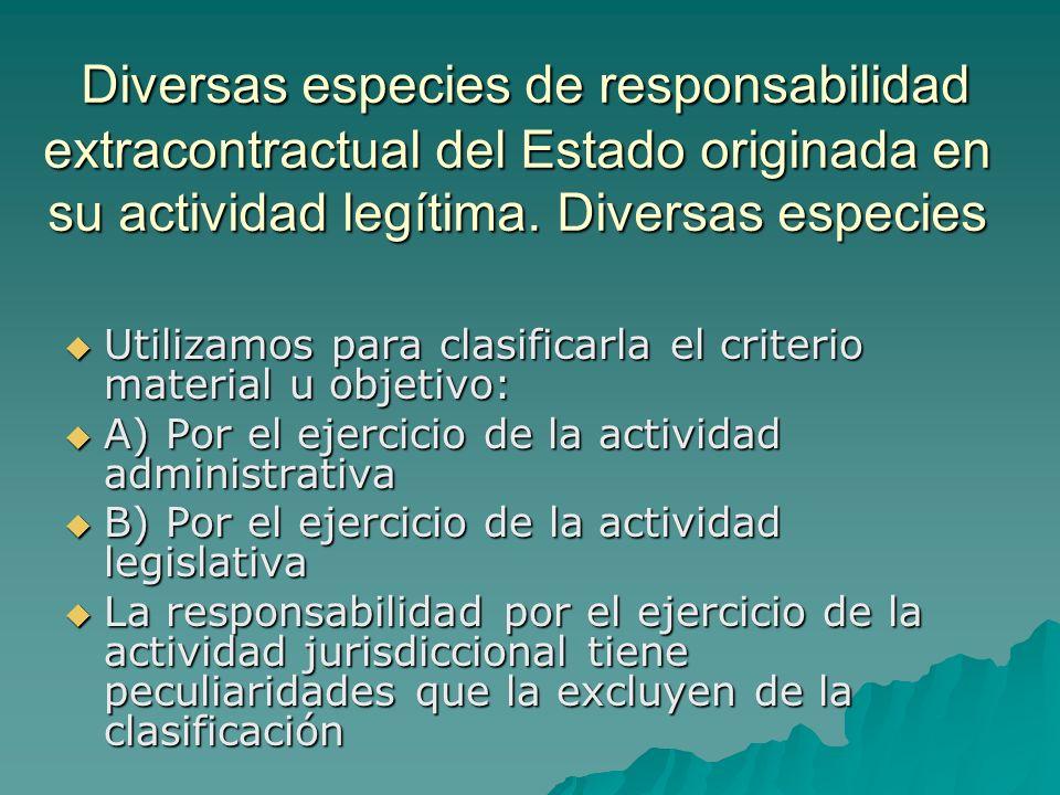 Diversas especies de responsabilidad extracontractual del Estado originada en su actividad legítima. Diversas especies