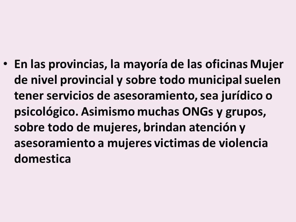 En las provincias, la mayoría de las oficinas Mujer de nivel provincial y sobre todo municipal suelen tener servicios de asesoramiento, sea jurídico o psicológico.