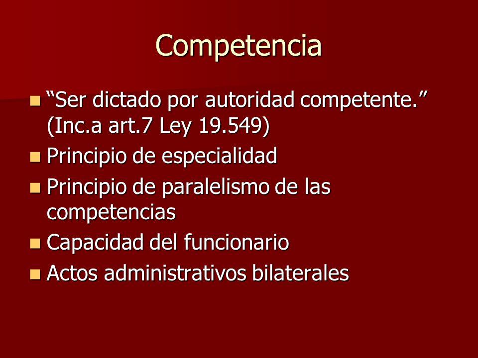 Competencia Ser dictado por autoridad competente. (Inc.a art.7 Ley 19.549) Principio de especialidad.