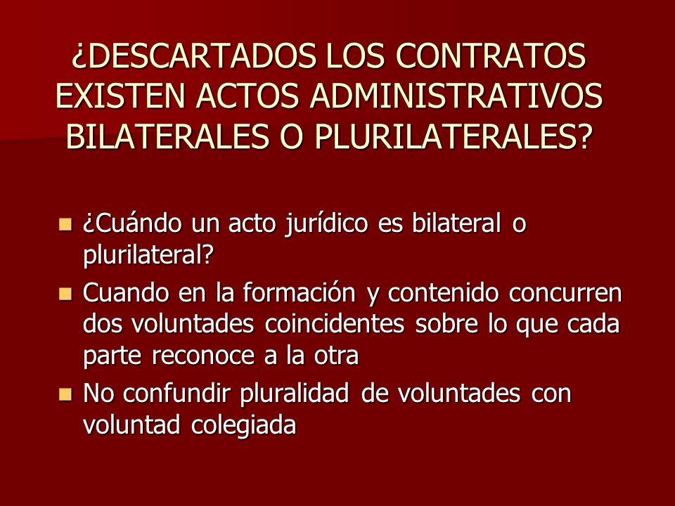 ¿DESCARTADOS LOS CONTRATOS EXISTEN ACTOS ADMINISTRATIVOS BILATERALES O PLURILATERALES
