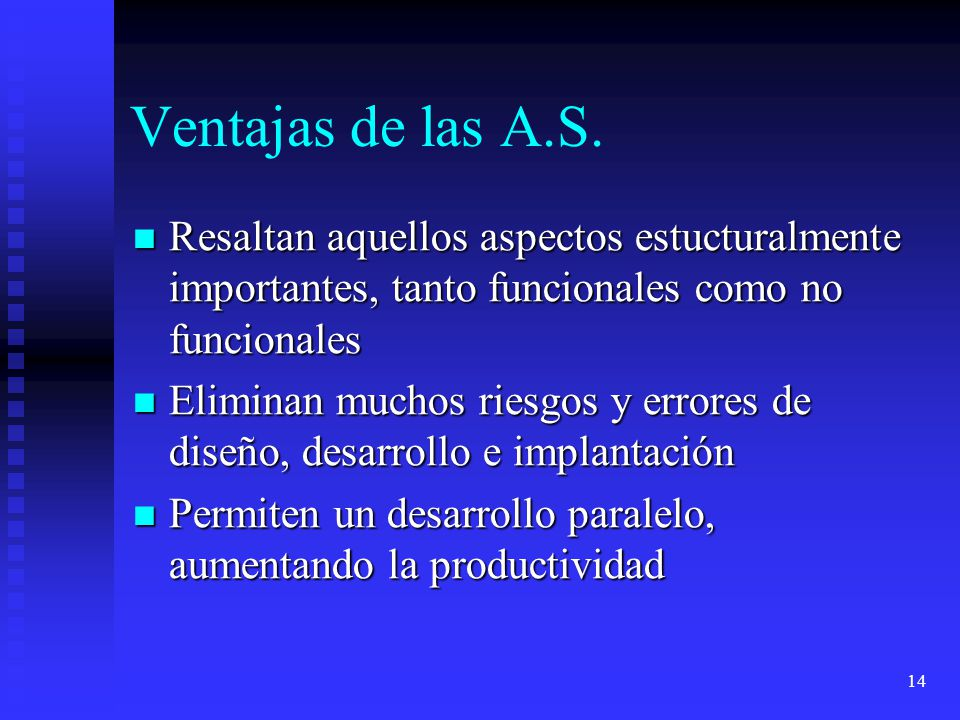 Ventajas de las A.S. Resaltan aquellos aspectos estucturalmente importantes, tanto funcionales como no funcionales.