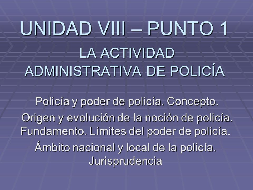 UNIDAD VIII – PUNTO 1 LA ACTIVIDAD ADMINISTRATIVA DE POLICÍA