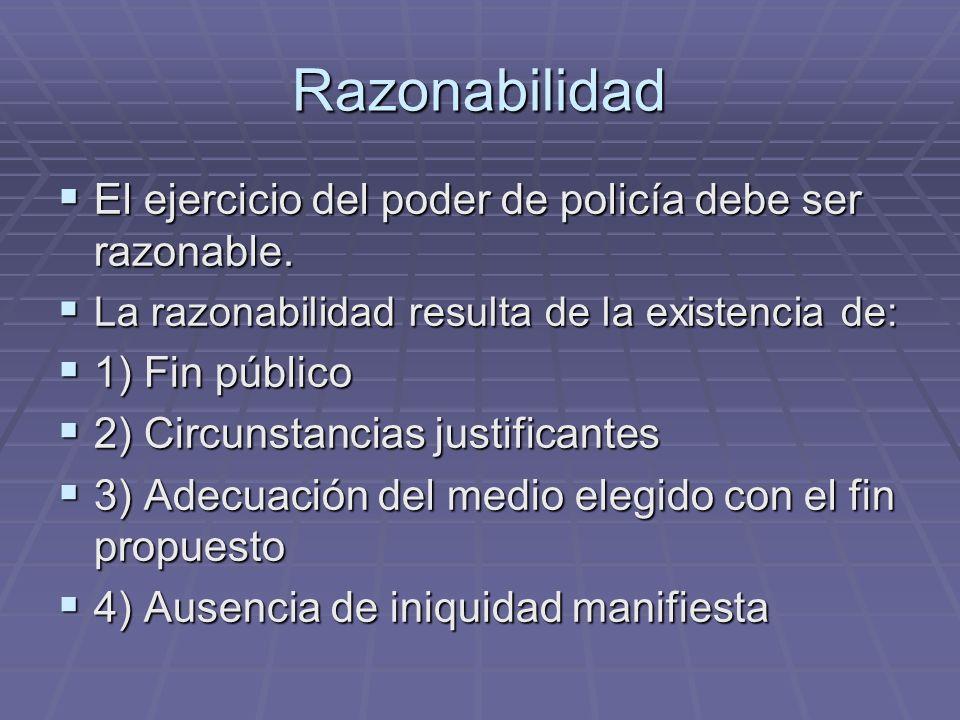 Razonabilidad El ejercicio del poder de policía debe ser razonable.