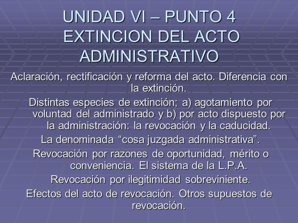 UNIDAD VI – PUNTO 4 EXTINCION DEL ACTO ADMINISTRATIVO