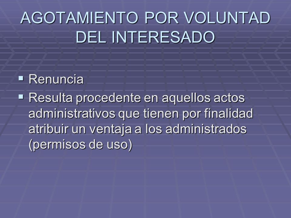AGOTAMIENTO POR VOLUNTAD DEL INTERESADO