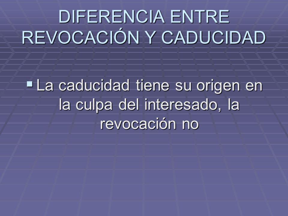 DIFERENCIA ENTRE REVOCACIÓN Y CADUCIDAD