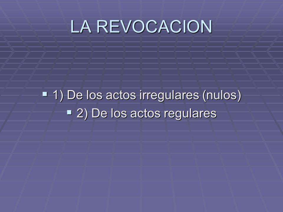 LA REVOCACION 1) De los actos irregulares (nulos)