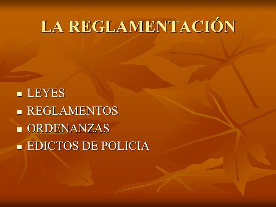 LA REGLAMENTACIÓN LEYES REGLAMENTOS ORDENANZAS EDICTOS DE POLICIA