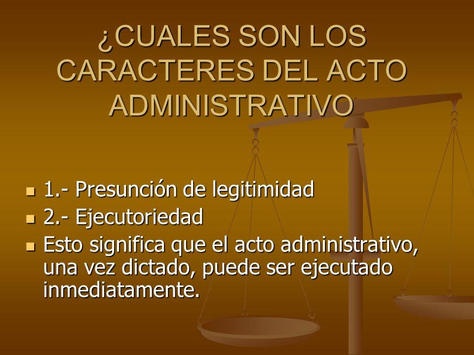 ¿CUALES SON LOS CARACTERES DEL ACTO ADMINISTRATIVO