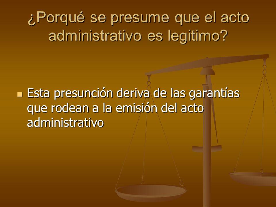¿Porqué se presume que el acto administrativo es legitimo