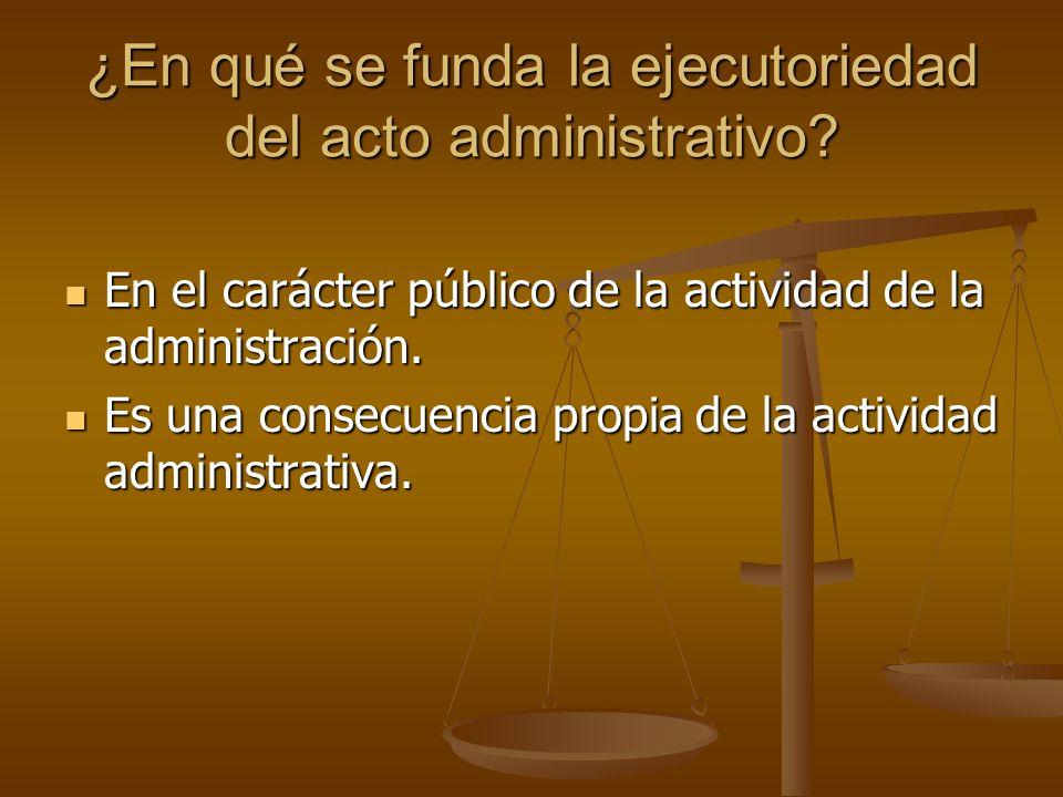 ¿En qué se funda la ejecutoriedad del acto administrativo