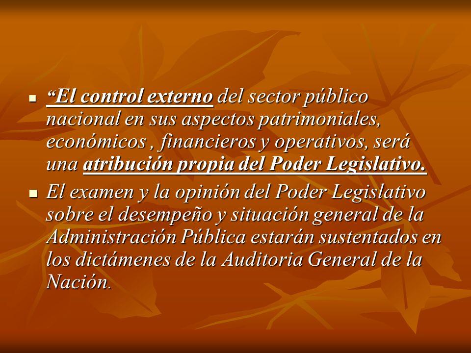 El control externo del sector público nacional en sus aspectos patrimoniales, económicos , financieros y operativos, será una atribución propia del Poder Legislativo.