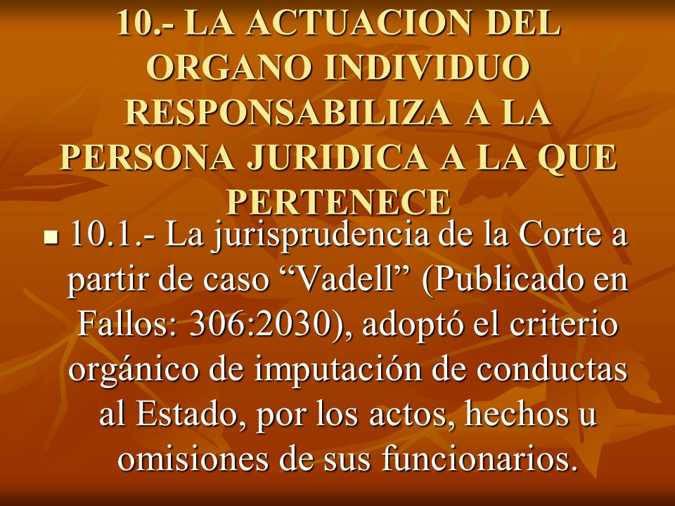 10.- LA ACTUACION DEL ORGANO INDIVIDUO RESPONSABILIZA A LA PERSONA JURIDICA A LA QUE PERTENECE